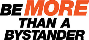Be More Than a Bystander